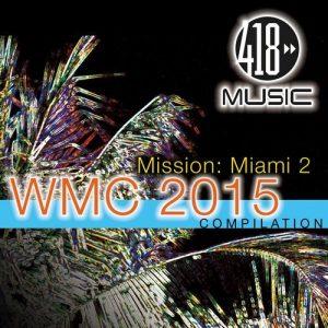 418 Music Mission: Miami 2 (WMC 2015 Compilation)
