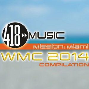 418 Music Mission: Miami (WMC 2014 Compilation)
